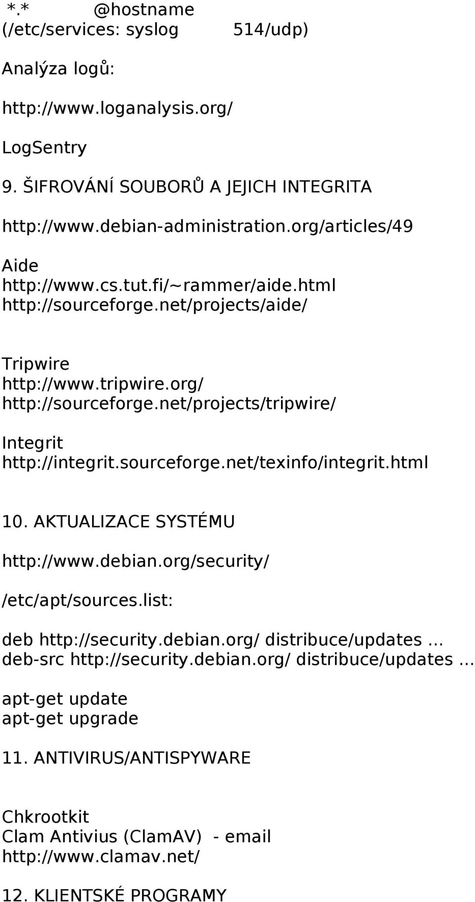 net/projects/tripwire/ Integrit http://integrit.sourceforge.net/texinfo/integrit.html 10. AKTUALIZACE SYSTÉMU http://www.debian.org/security/ /etc/apt/sources.list: deb http://security.