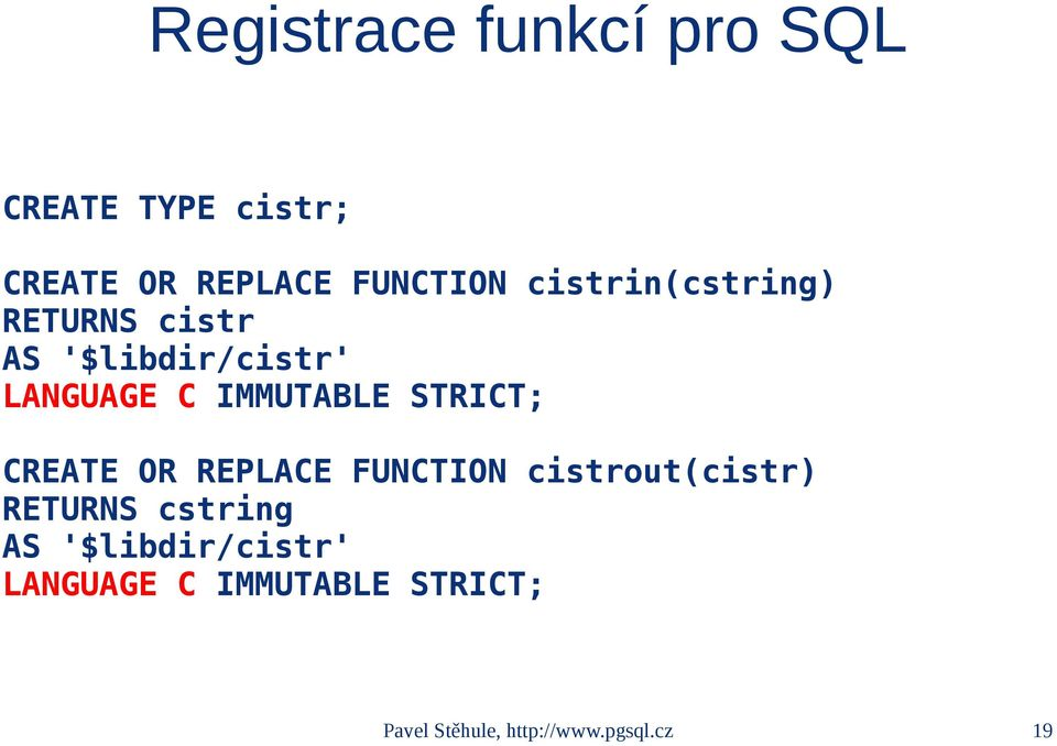 STRICT; CREATE OR REPLACE FUNCTION cistrout(cistr) RETURNS cstring AS