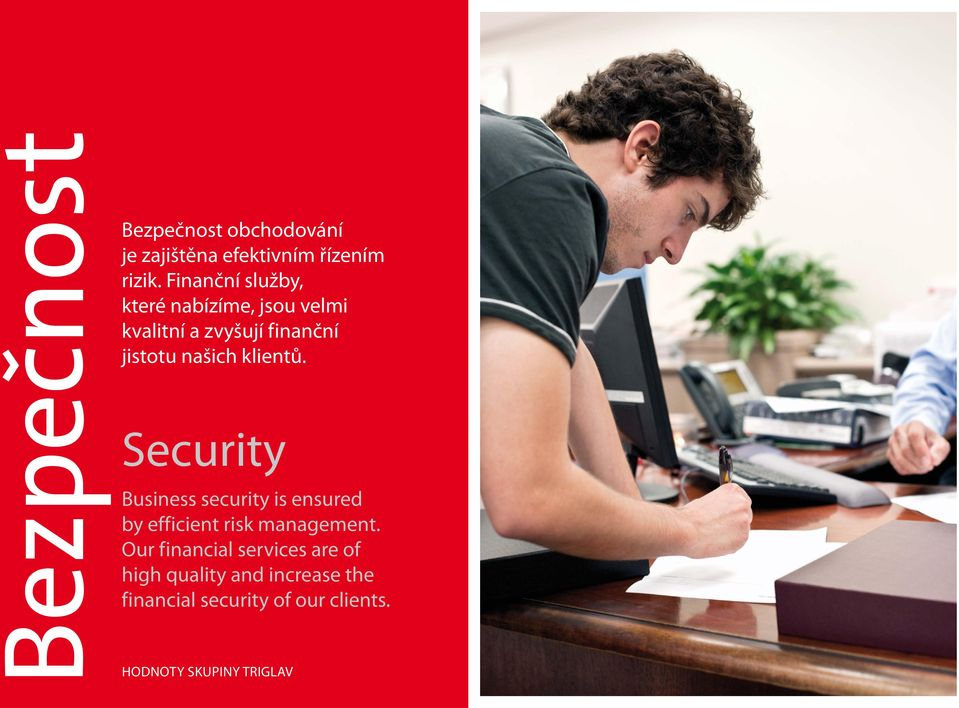 klientů. Security Business security is ensured by efficient risk management.