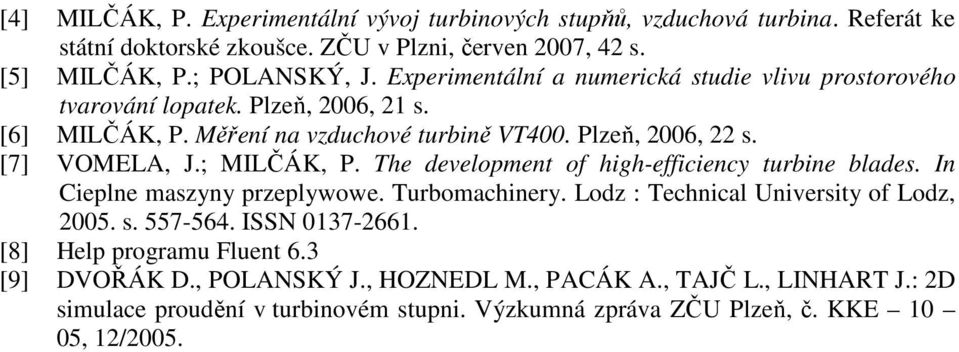 ; MILČÁK, P. The development of high-efficiency turbine blades. In Cieplne maszyny przeplywowe. Turbomachinery. Lodz : Technical University of Lodz, 2005. s. 557-564.