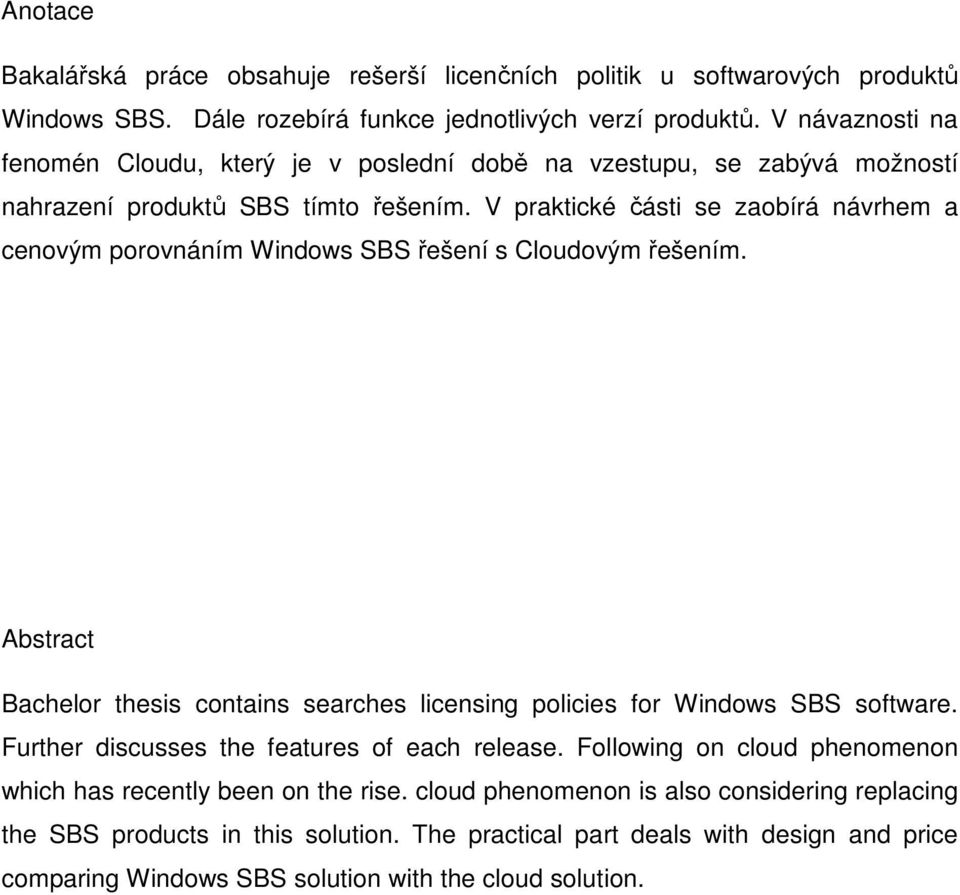 V praktické části se zaobírá návrhem a cenovým porovnáním Windows SBS řešení s Cloudovým řešením. Abstract Bachelor thesis contains searches licensing policies for Windows SBS software.