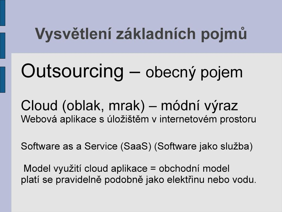 Software as a Service (SaaS) (Software jako služba) Model využití cloud