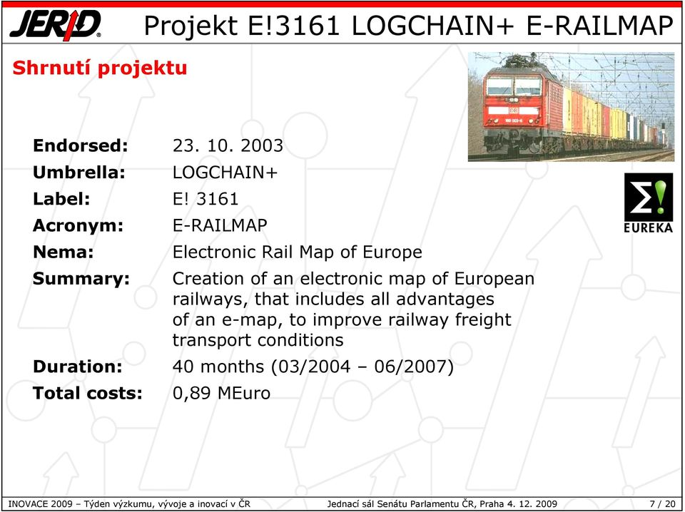 that includes all advantages of an e-map, to improve railway freight transport conditions Duration: 40 months (03/2004