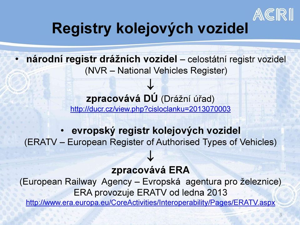 cisloclanku=2013070003 evropský registr kolejových vozidel (ERATV European Register of Authorised Types of Vehicles)