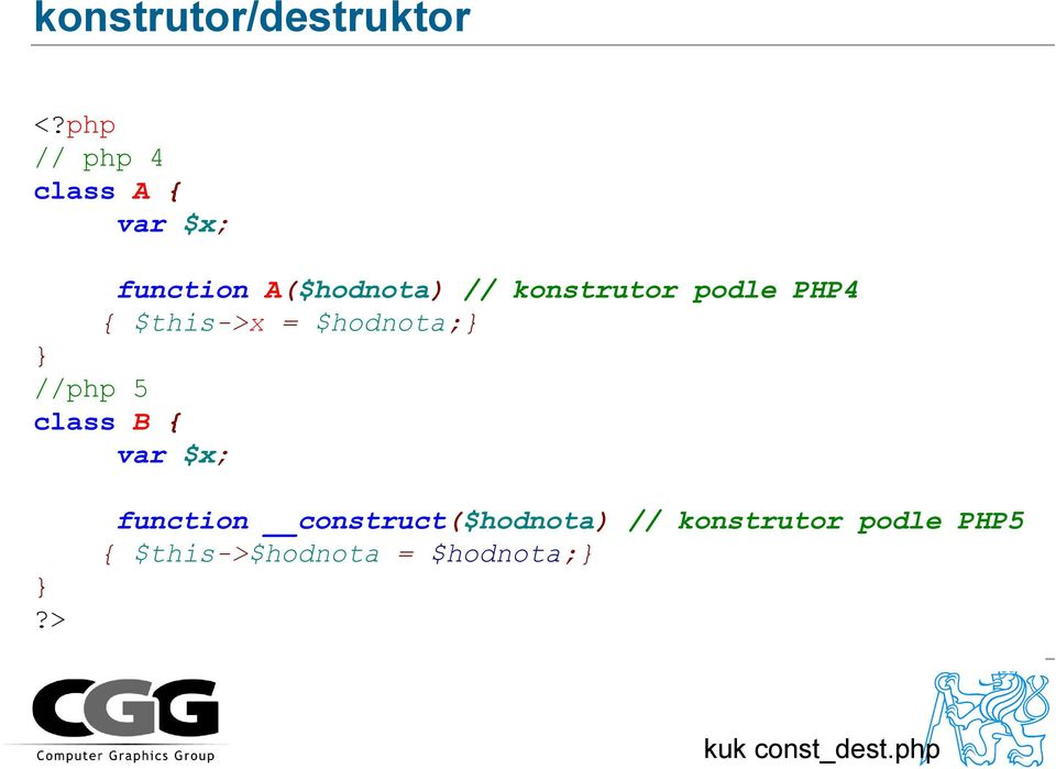 konstrutor podle PHP4 { $this->x = $hodnota; //php 5 class B {