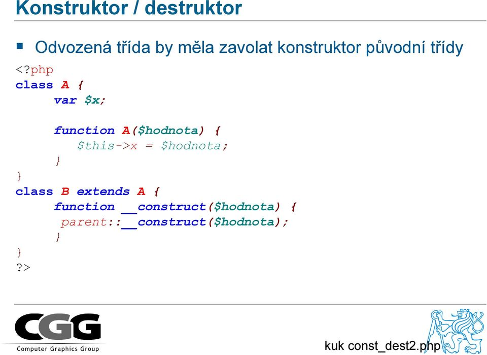 php class A { var $x; function A($hodnota) { $this->x =