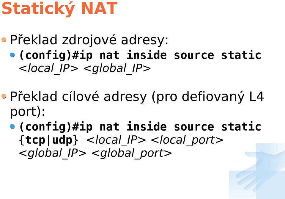 (pro defiovaný L4 port): (config)#ip nat inside source
