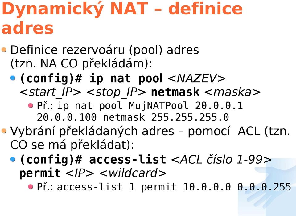 : ip nat pool MujNATPool 20.0.0.1 20.0.0.100 netmask 255.