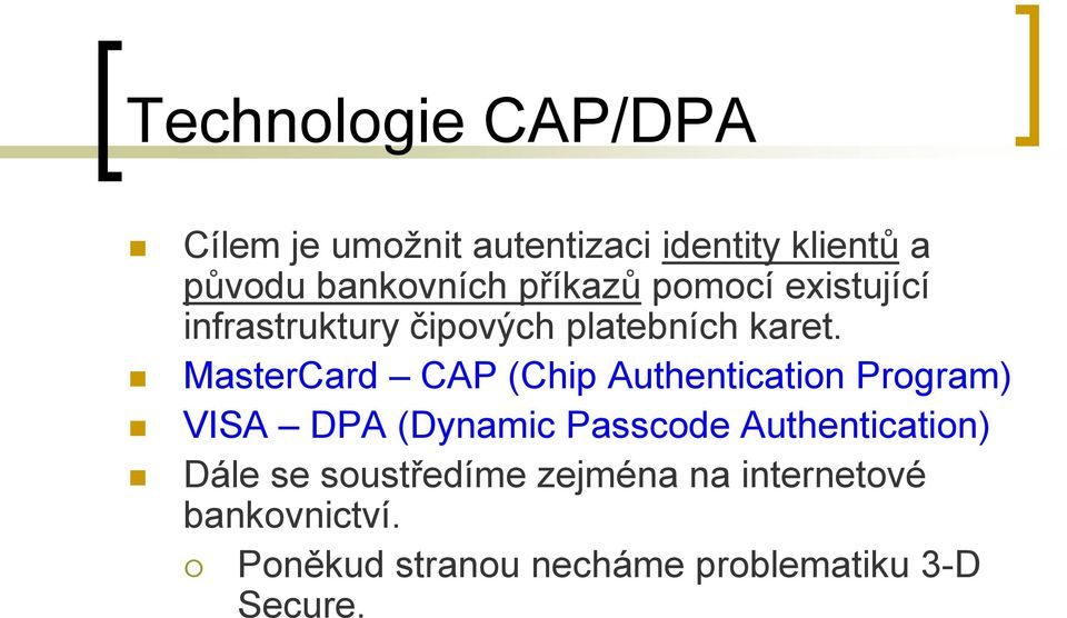 MasterCard CAP (Chip Authentication Program) VISA DPA (Dynamic Passcode
