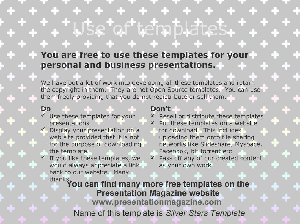 Do Use these templates for your presentations Display your presentation on a web site provided that it is not for the purpose of downloading the template.