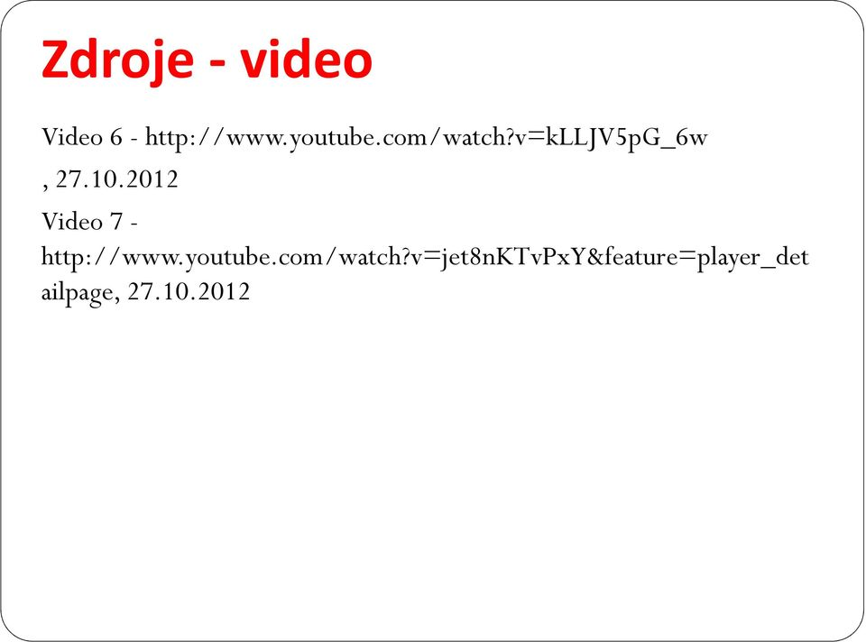2012 Video 7 - http://www.youtube.