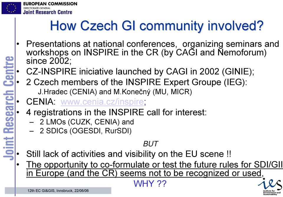 launched by CAGI in 2002 (GINIE); 2 Czech members of the INSPIRE Expert Groupe (IEG): J.Hradec (CENIA) and M.Konečný (MU, MICR) CENIA: www.cenia.