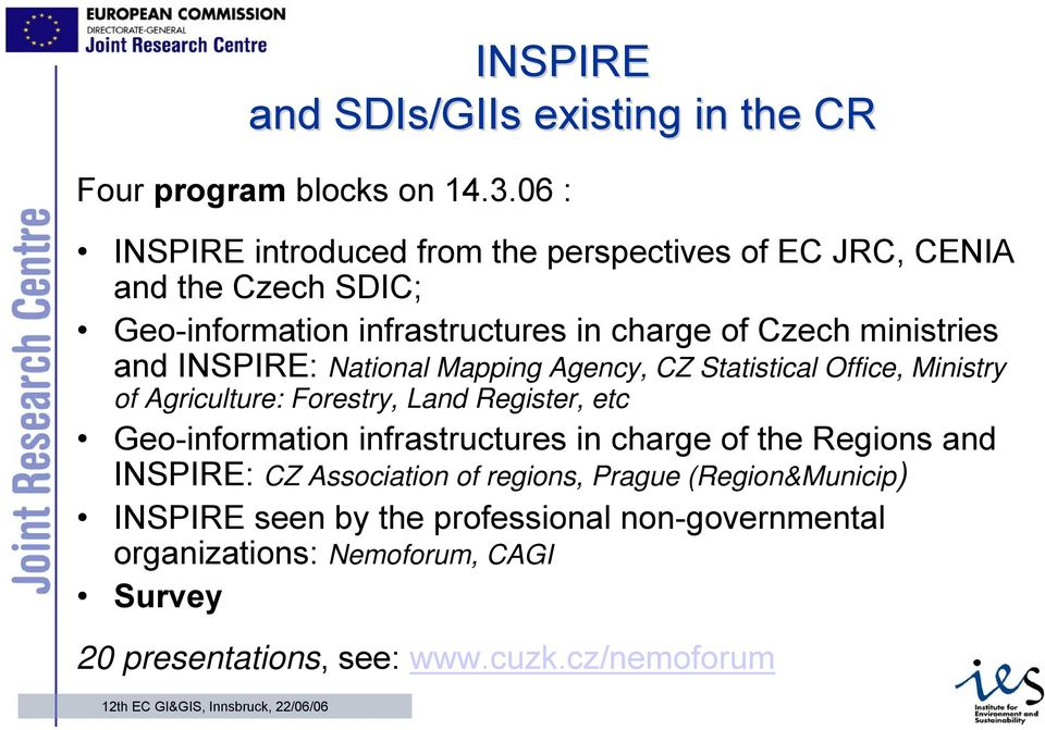 and INSPIRE: National Mapping Agency, CZ Statistical Office, Ministry of Agriculture: Forestry, Land Register, etc Geo-information