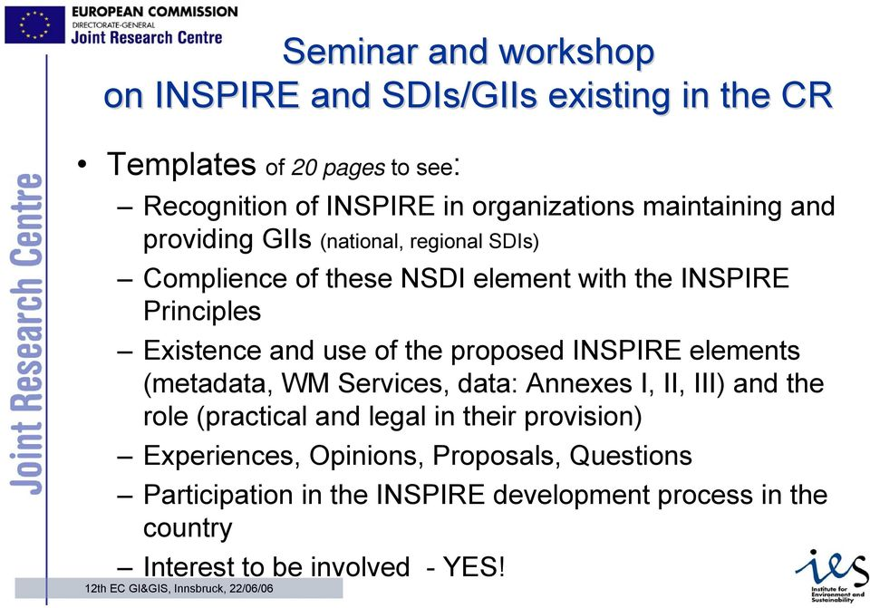 of the proposed INSPIRE elements (metadata, WM Services, data: Annexes I, II, III) and the role (practical and legal in their provision)