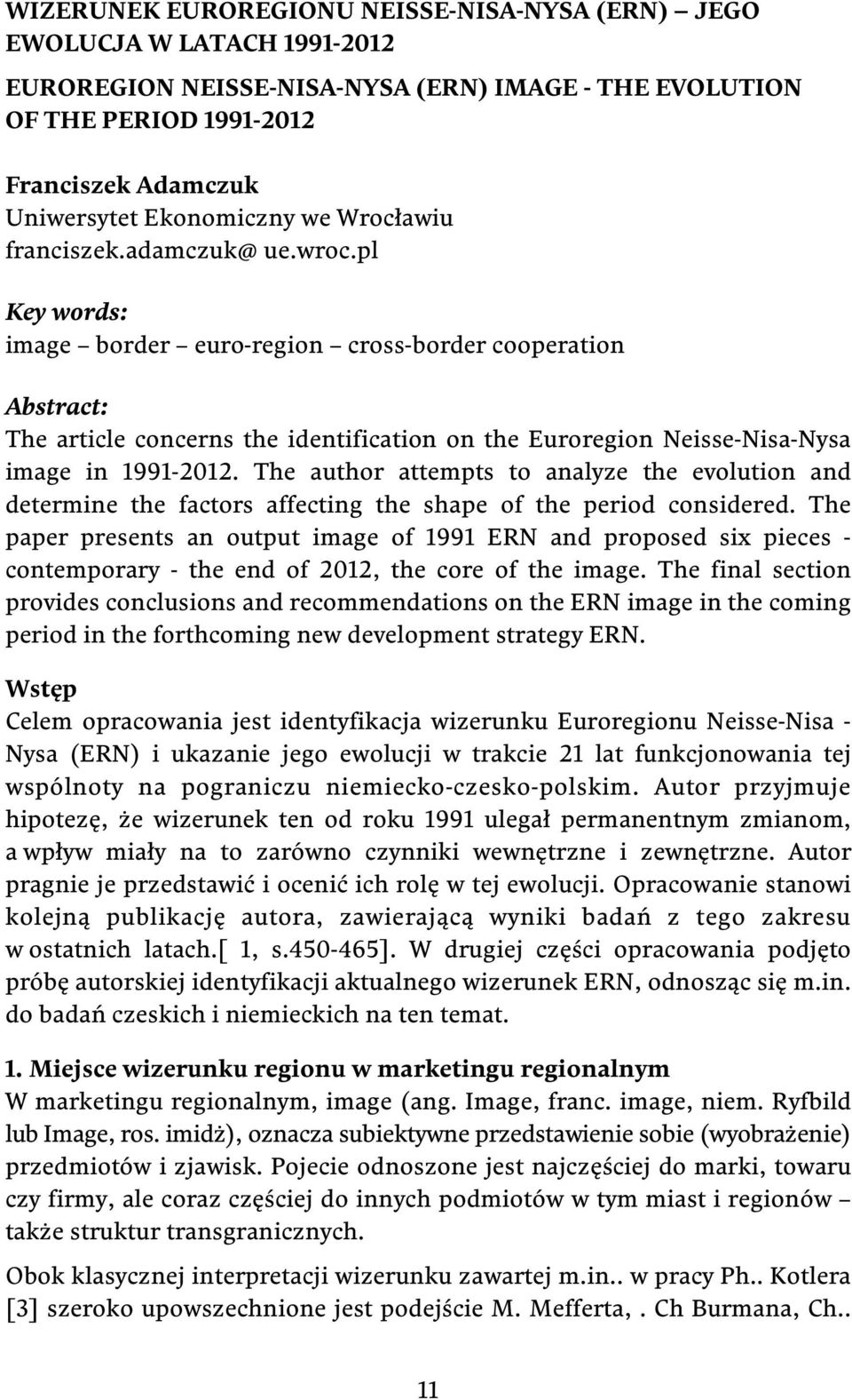 pl Key words: image border euro-region cross-border cooperation Abstract: The article concerns the identification on the Euroregion Neisse-Nisa-Nysa image in 1991-2012.