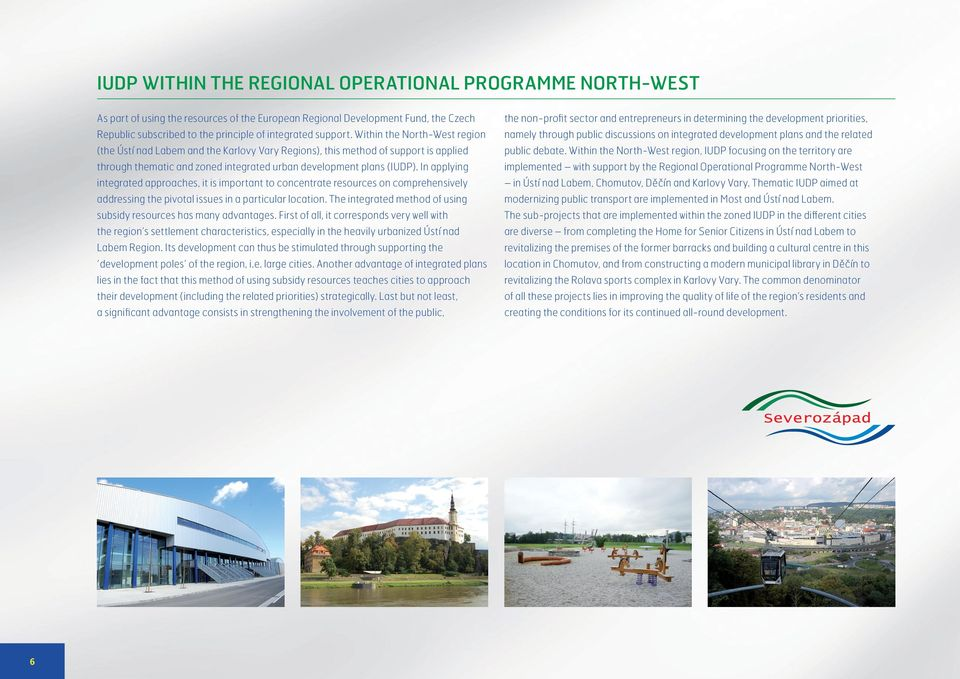 Within the North-West region namely through public discussions on integrated development plans and the related (the Ústí nad Labem and the Karlovy Vary Regions), this method of support is applied