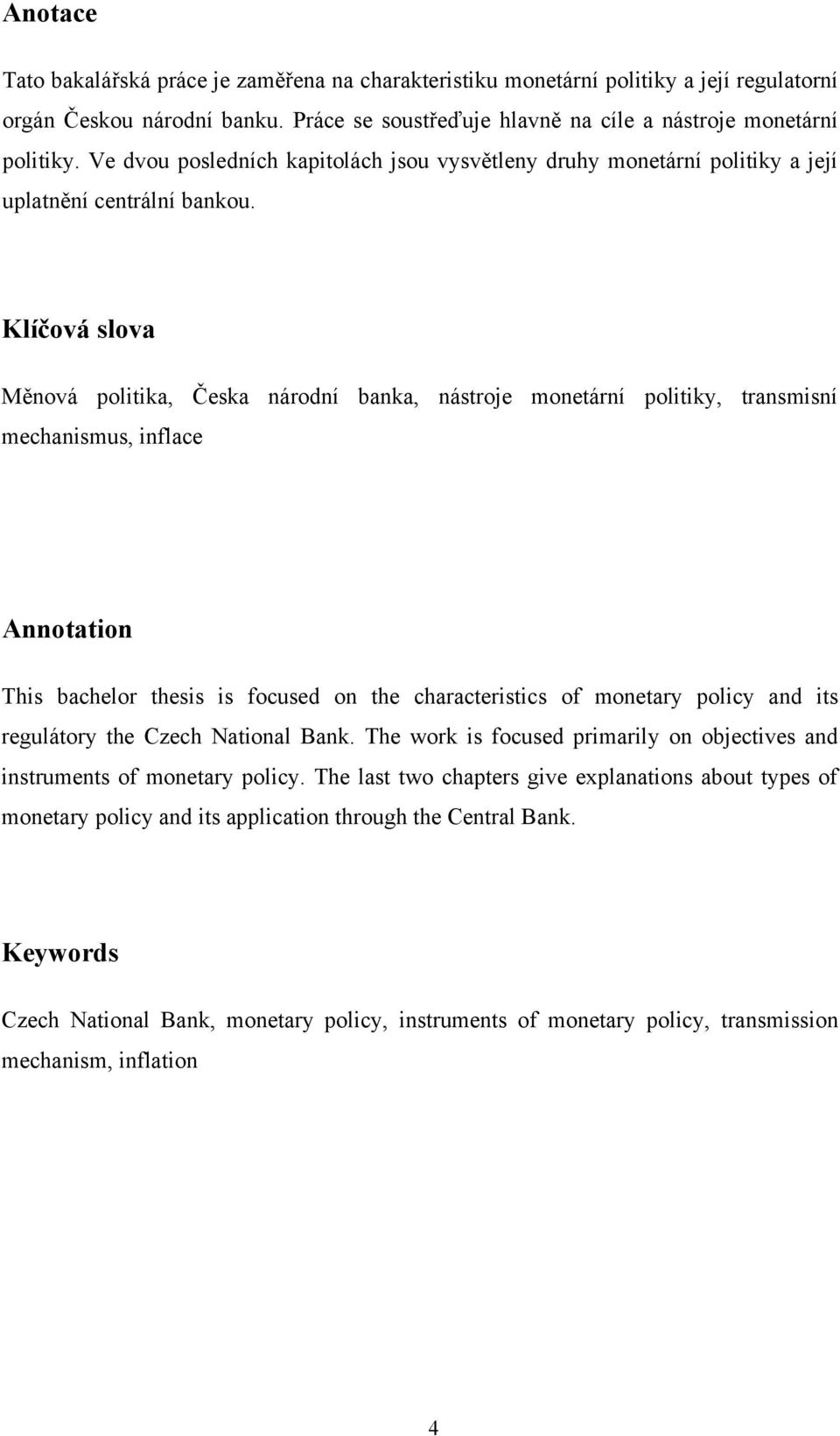 Klíčová slova Měnová politika, Česka národní banka, nástroje monetární politiky, transmisní mechanismus, inflace Annotation This bachelor thesis is focused on the characteristics of monetary policy