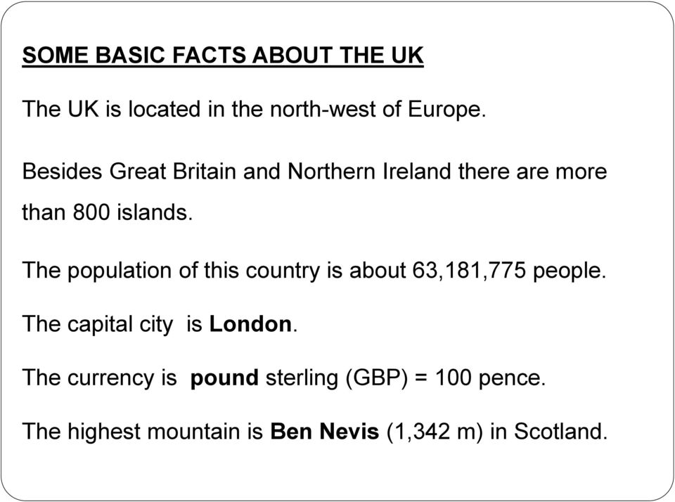 The population of this country is about 63,181,775 people. The capital city is London.