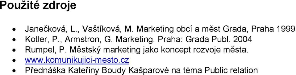 Marketing. Praha: Grada Publ. 2004 Rumpel, P.