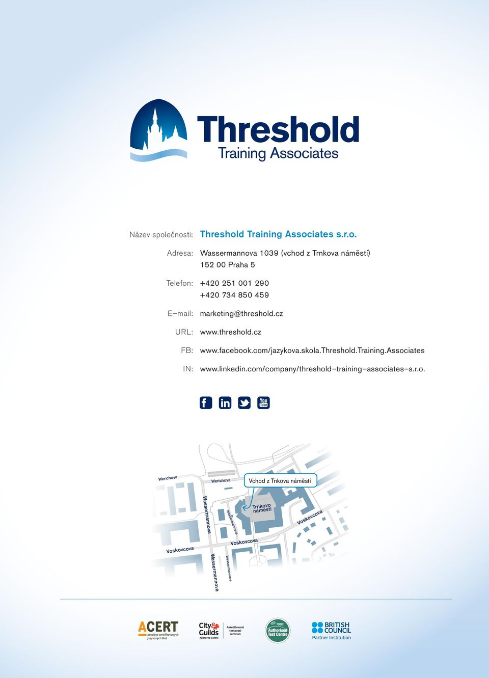 +420 251 001 290 +420 734 850 459 E mail: marketing@threshold.cz URL: www.threshold.cz FB: www.facebook.com/jazykova.skola.