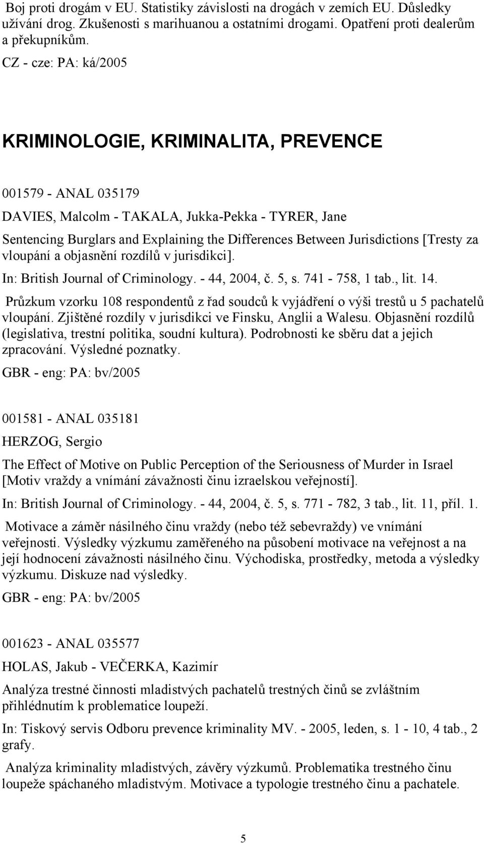 vloupání a objasnění rozdílů v jurisdikci]. In: British Journal of Criminology. - 44, 2004, č. 5, s. 741-758, 1 tab., lit. 14.