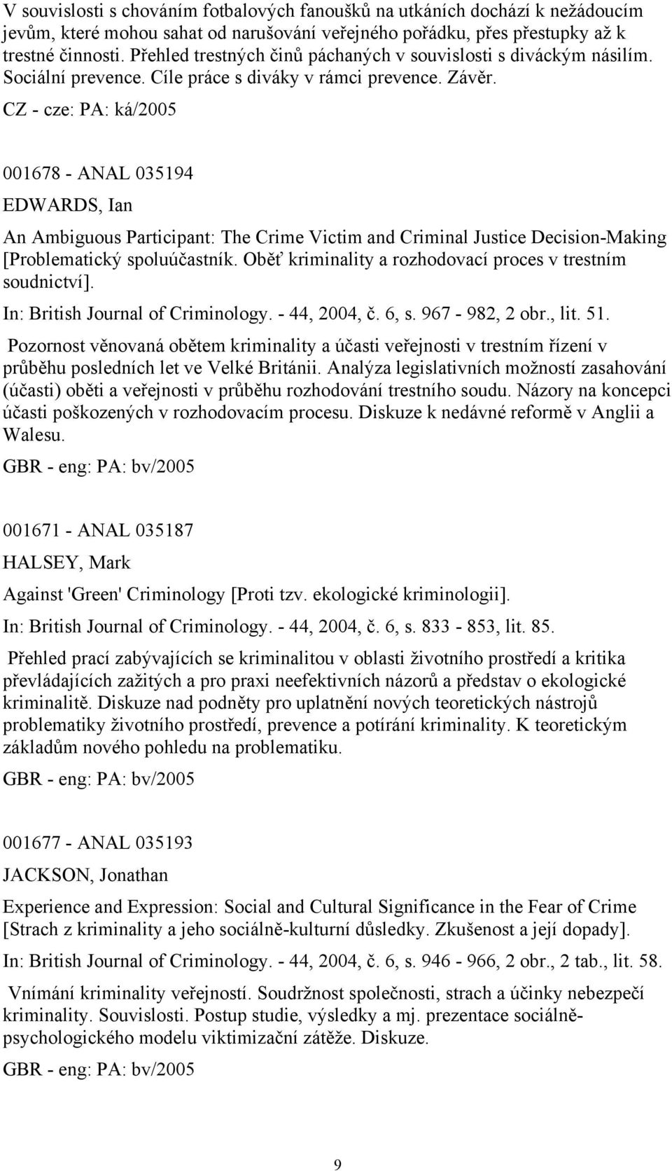 001678 - ANAL 035194 EDWARDS, Ian An Ambiguous Participant: The Crime Victim and Criminal Justice Decision-Making [Problematický spoluúčastník.