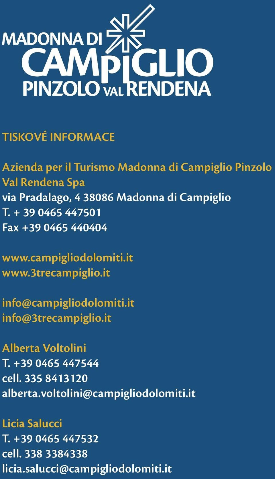 it info@campigliodolomiti.it info@3trecampiglio.it Alberta Voltolini T. +39 0465 447544 cell.