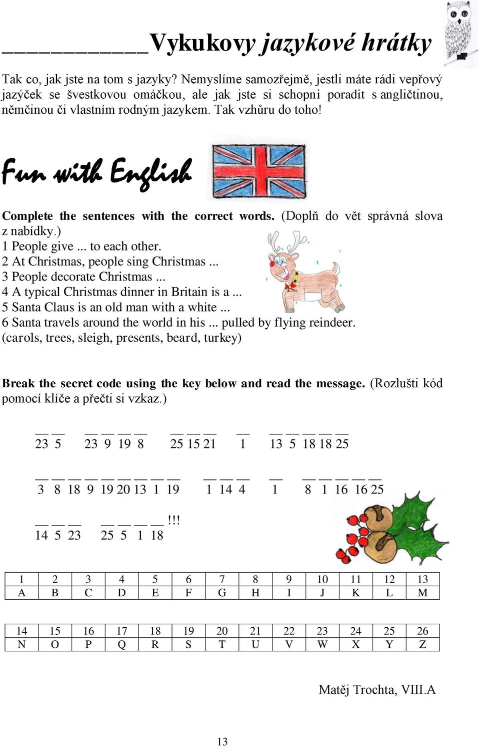 Fun with English Complete the sentences with the correct words. (Doplň do vět správná slova z nabídky.) 1 People give... to each other. 2 At Christmas, people sing Christmas.