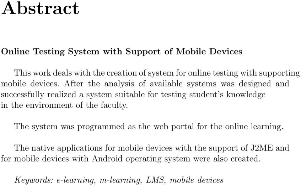 After the analysis of available systems was designed and successfully realized a system suitable for testing student s knowledge in the