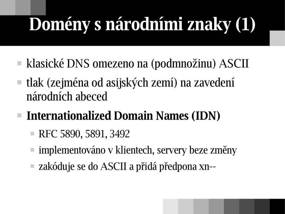Internationalized Domain Names (IDN) RFC 5890, 5891, 3492
