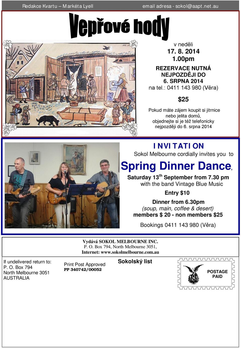 srpna 2014 INVITATION Sokol Melbourne cordially invites you to Spring Dinner Dance, Saturday 13 th September from 7.30 pm with the band Vintage Blue Music Entry $10 Dinner from 6.