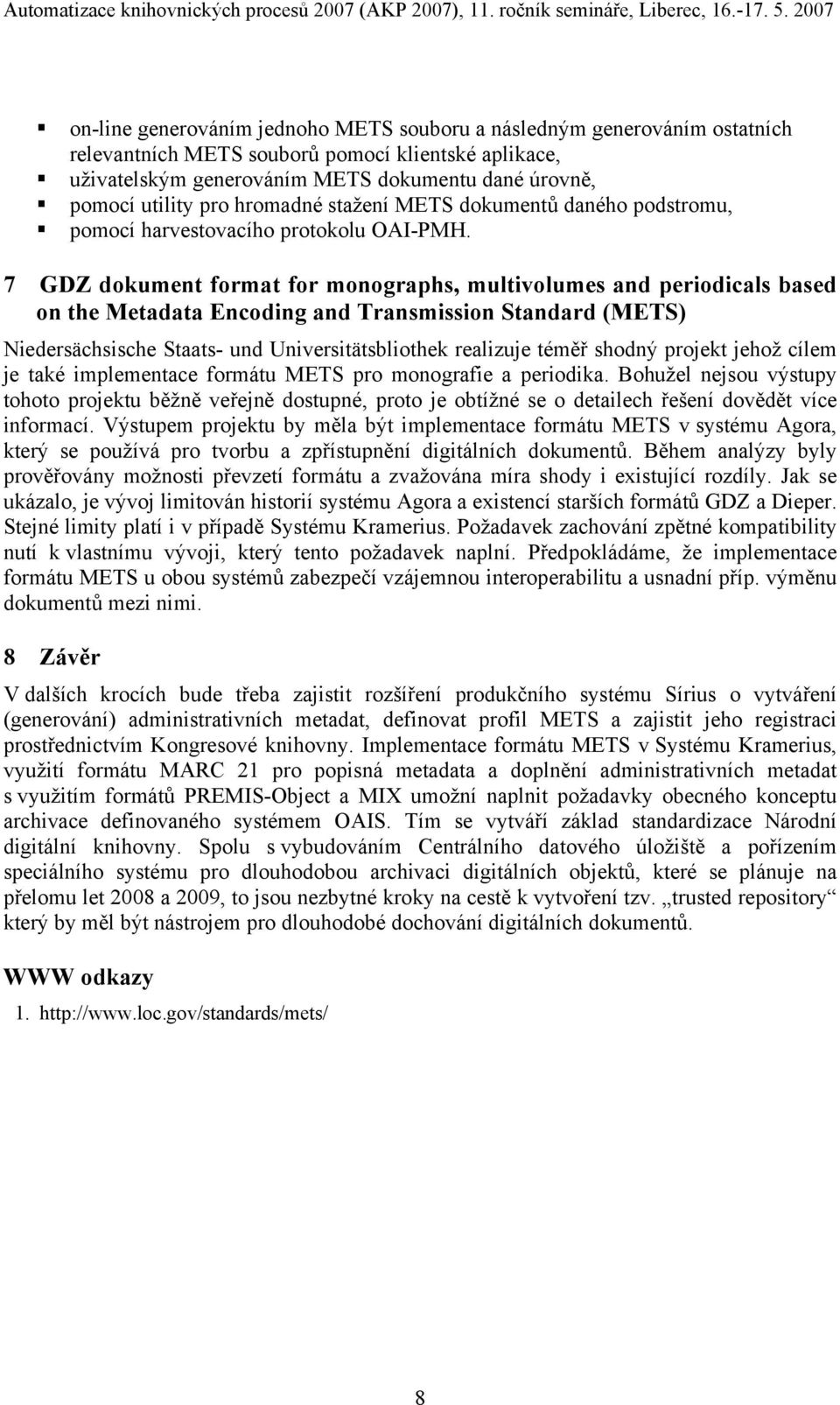 7 GDZ dokument format for monographs, multivolumes and periodicals based on the Metadata Encoding and Transmission Standard (METS) Niedersächsische Staats- und Universitätsbliothek realizuje téměř