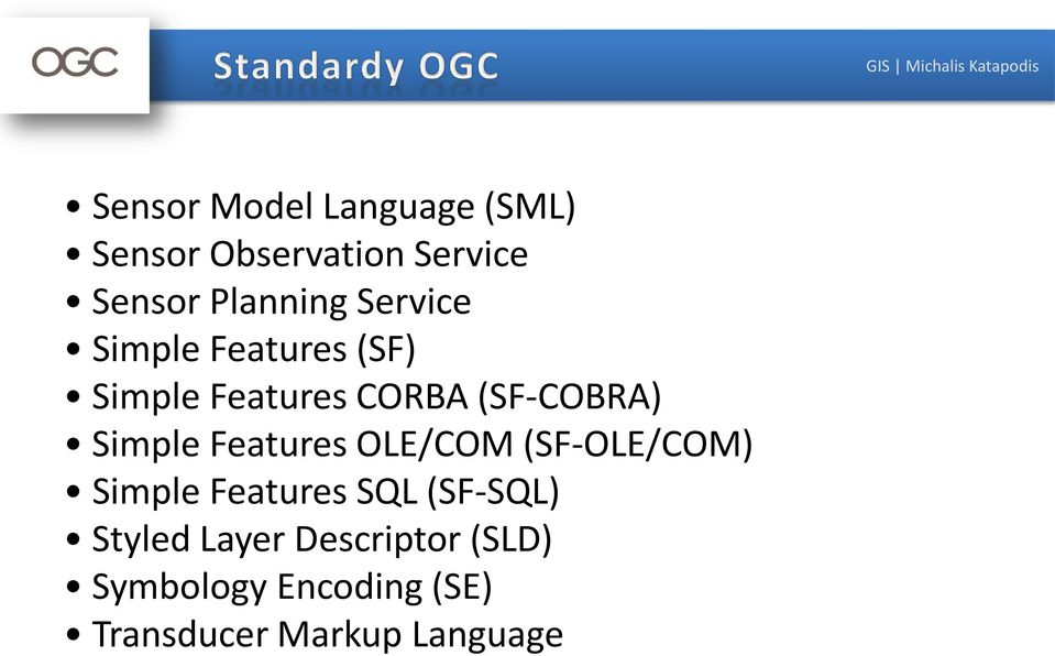 Features OLE/COM (SF-OLE/COM) Simple Features SQL (SF-SQL) Styled Layer