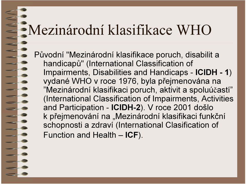 poruch, aktivit a spoluúčastí (International Classification of Impairments, Activities and Participation -ICIDH-2).