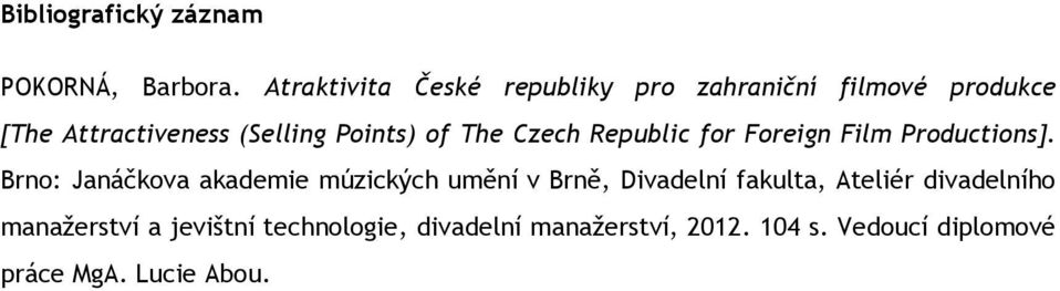 of The Czech Republic for Foreign Film Productions].