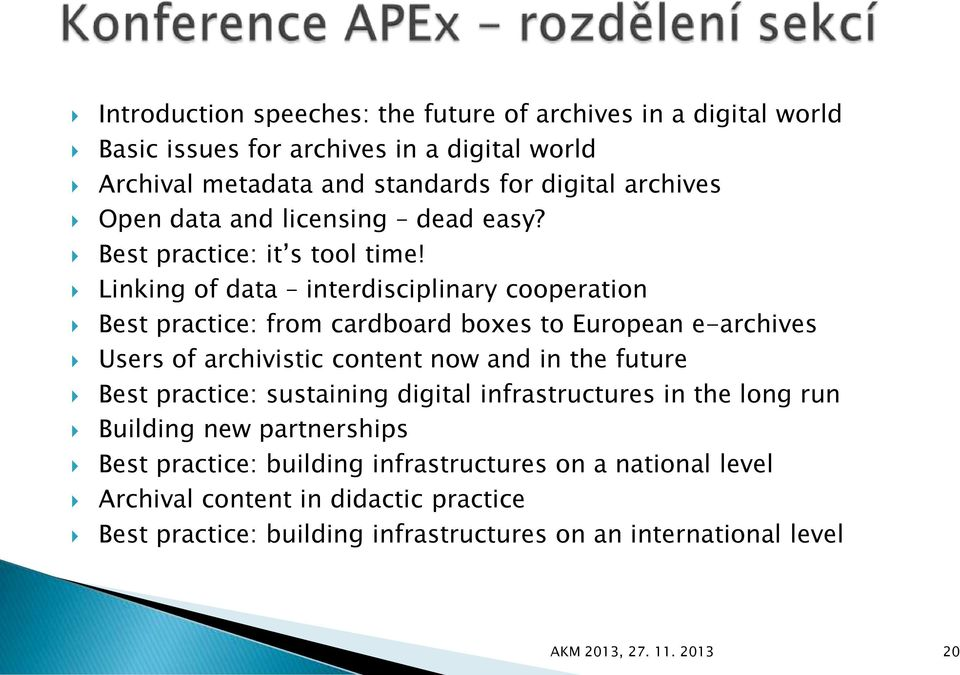 Linking of data interdisciplinary cooperation Best practice: from cardboard boxes to European e-archives Users of archivistic content now and in the future Best