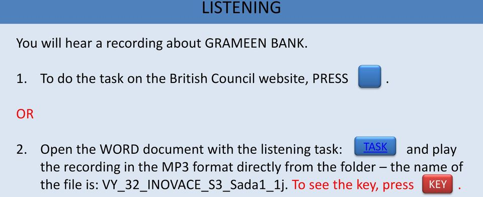 Open the WORD document with the listening task: and play the recording in the