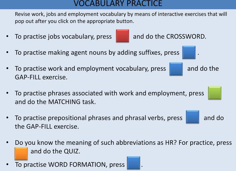 To practise work and employment vocabulary, press and do the GAP-FILL exercise.