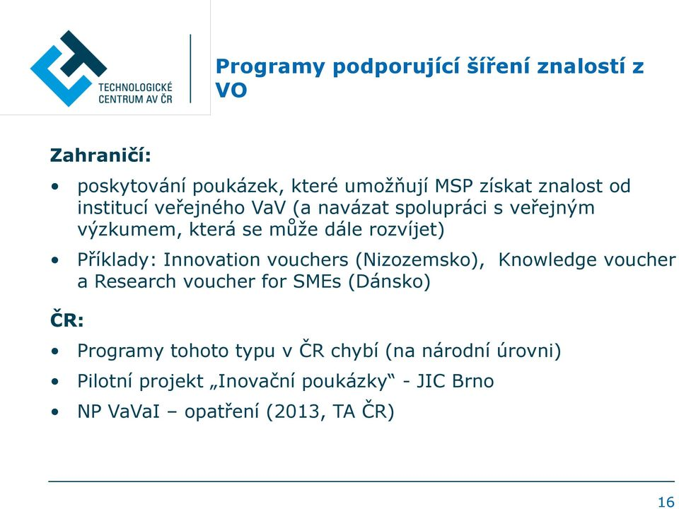 Innovation vouchers (Nizozemsko), Knowledge voucher a Research voucher for SMEs (Dánsko) ČR: Programy tohoto