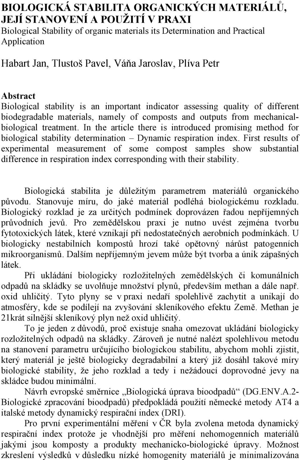 In the article there is introduced promising method for biological stability determination Dynamic respiration index.