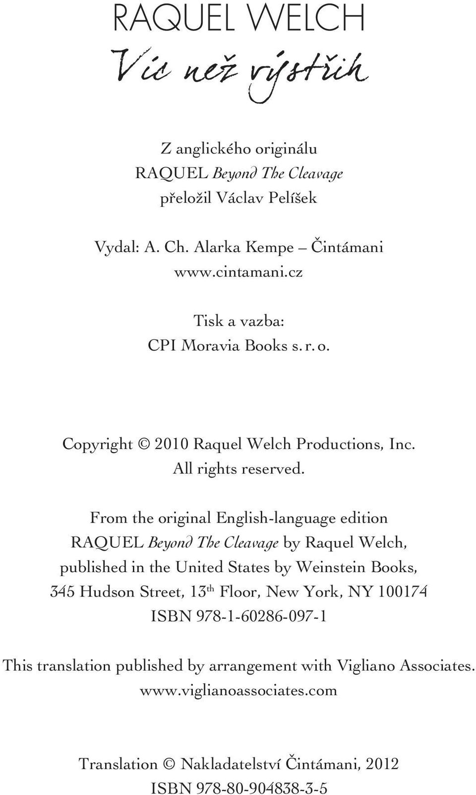 From the original English-language edition RAQUEL Beyond The Cleavage by Raquel Welch, published in the United States by Weinstein Books, 345 Hudson Street, 13
