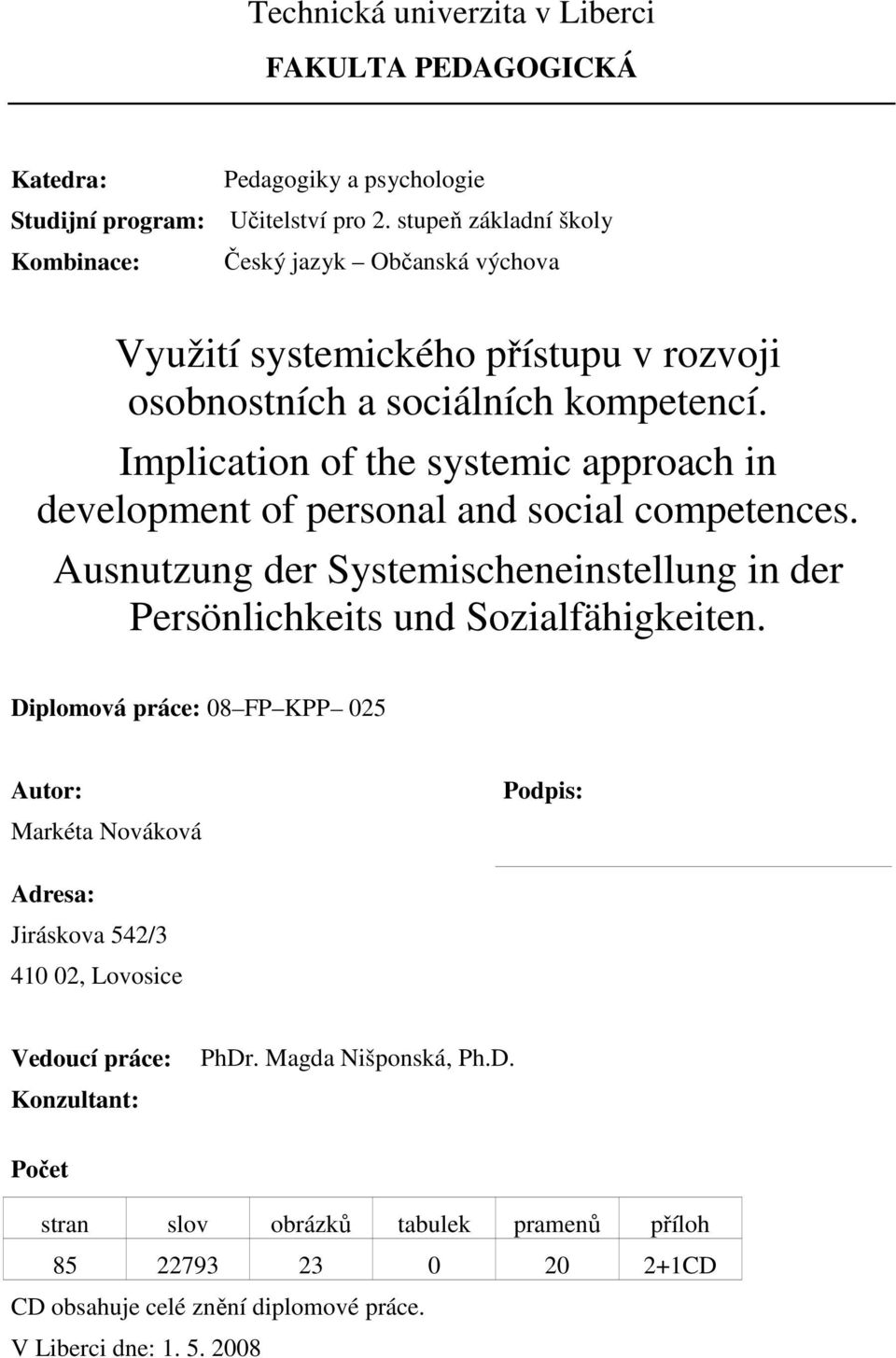 Implication of the systemic approach in development of personal and social competences. Ausnutzung der Systemischeneinstellung in der Persönlichkeits und Sozialfähigkeiten.