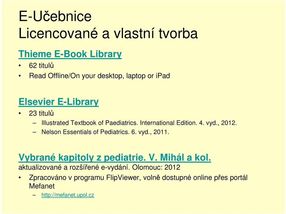 Nelsn Essentials f Pediatrics. 6. vyd., 2011. Vybrané kapitly z pediatrie. V. Mihál a kl.