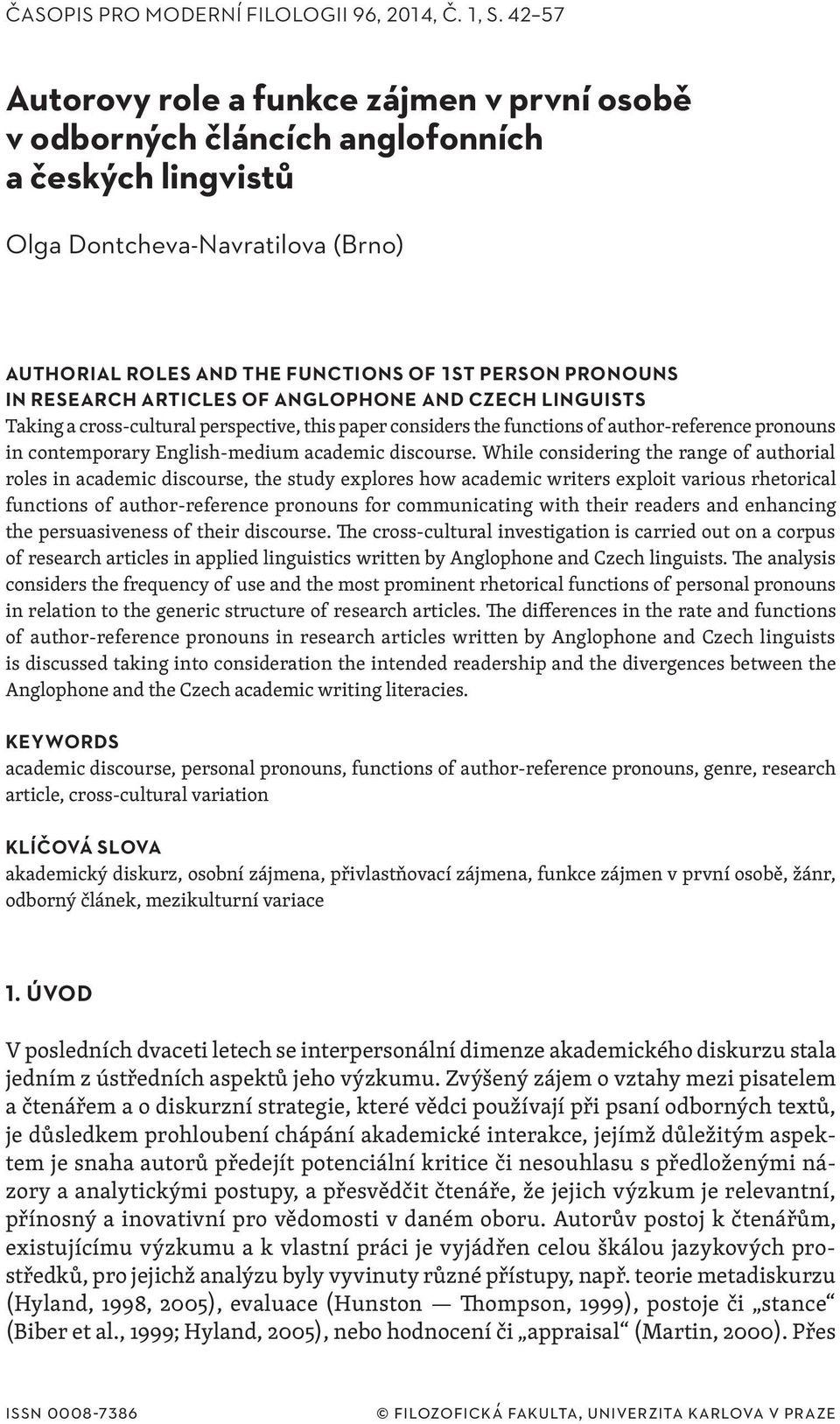 RESEARCH ARTICLES OF ANGLOPHONE AND CZECH LINGUISTS Taking a cross-cultural perspective, this paper considers the functions of author-reference pronouns in contemporary English-medium academic