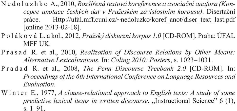 , 2010, Realization of Discourse Relations by Other Means: Alternative Lexicalizations. In: Coling 2010: Posters, s. 1023 1031. P r a d a d R. et al., 2008, The Penn Discourse Treebank 2.0 [CD-ROM].