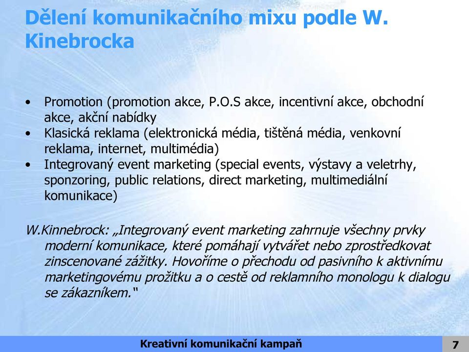 marketing (special events, výstavy a veletrhy, sponzoring, public relations, direct marketing, multimediální komunikace) W.