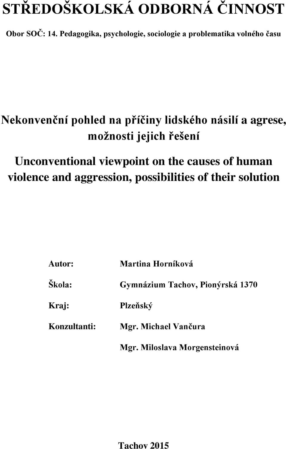 agrese, možnosti jejich řešení Unconventional viewpoint on the causes of human violence and aggression,