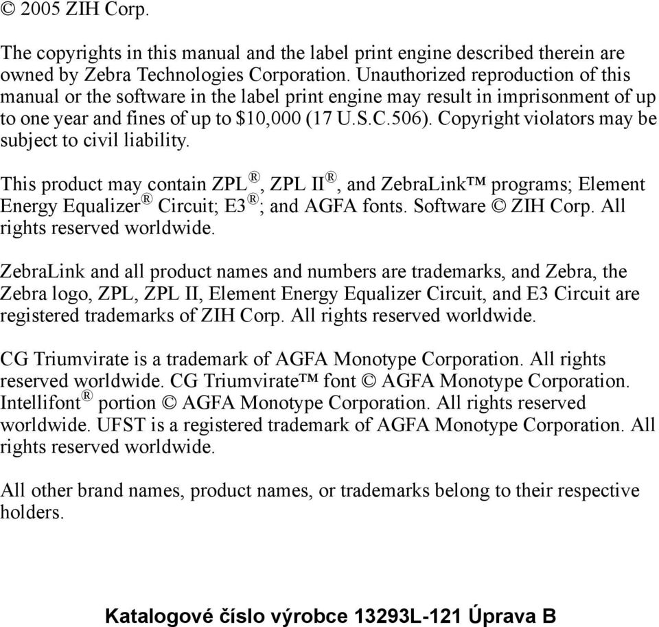 Copyright violators may be subject to civil liability. This product may contain ZPL, ZPL II, and ZebraLink programs; Element Energy Equalizer Circuit; E3 ; and AGFA fonts. Software ZIH Corp.