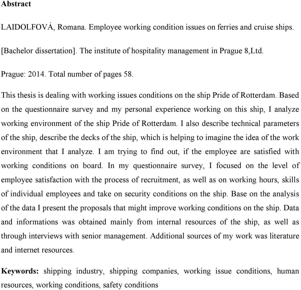 Based on the questionnaire survey and my personal experience working on this ship, I analyze working environment of the ship Pride of Rotterdam.