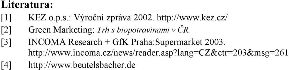 [3] INCOMA Research + GfK Praha:Supermarket 2003. http://www.